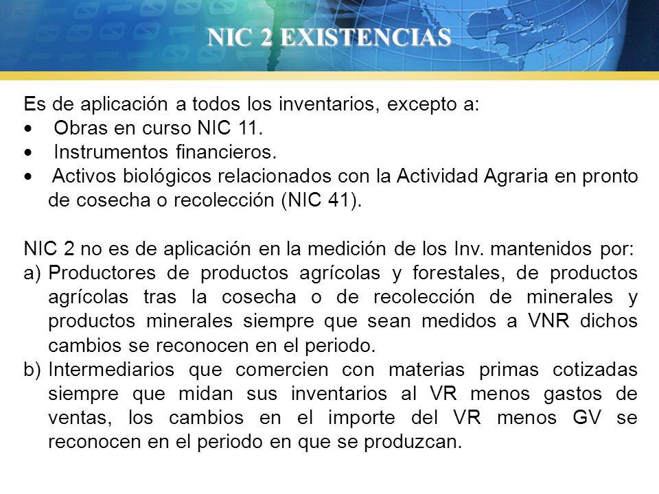 NIC 2 EXISTENCIAS Es de aplicación a todos los inventarios, excepto a: