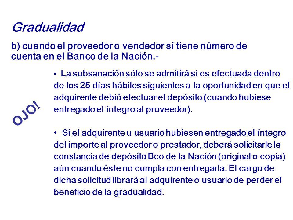 Gradualidadb) cuando el proveedor o vendedor sí tiene número de cuenta en el Banco de la Nación.-