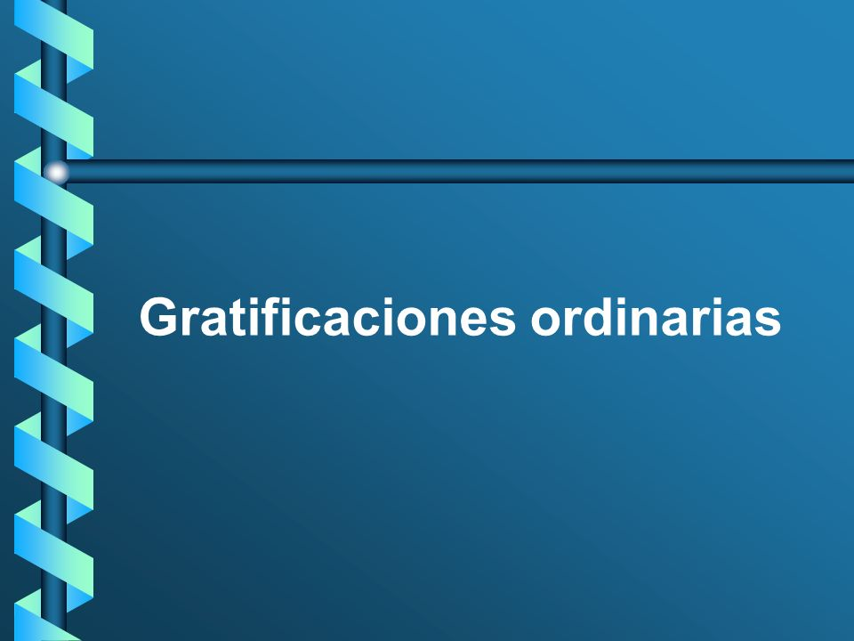 Gratificaciones ordinarias
