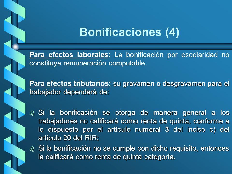 Bonificaciones (4) Para efectos laborales: La bonificación por escolaridad no constituye remuneración computable.