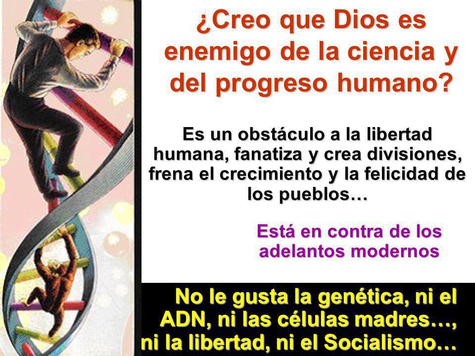¿Creo que Dios es enemigo de la ciencia y del progreso humano