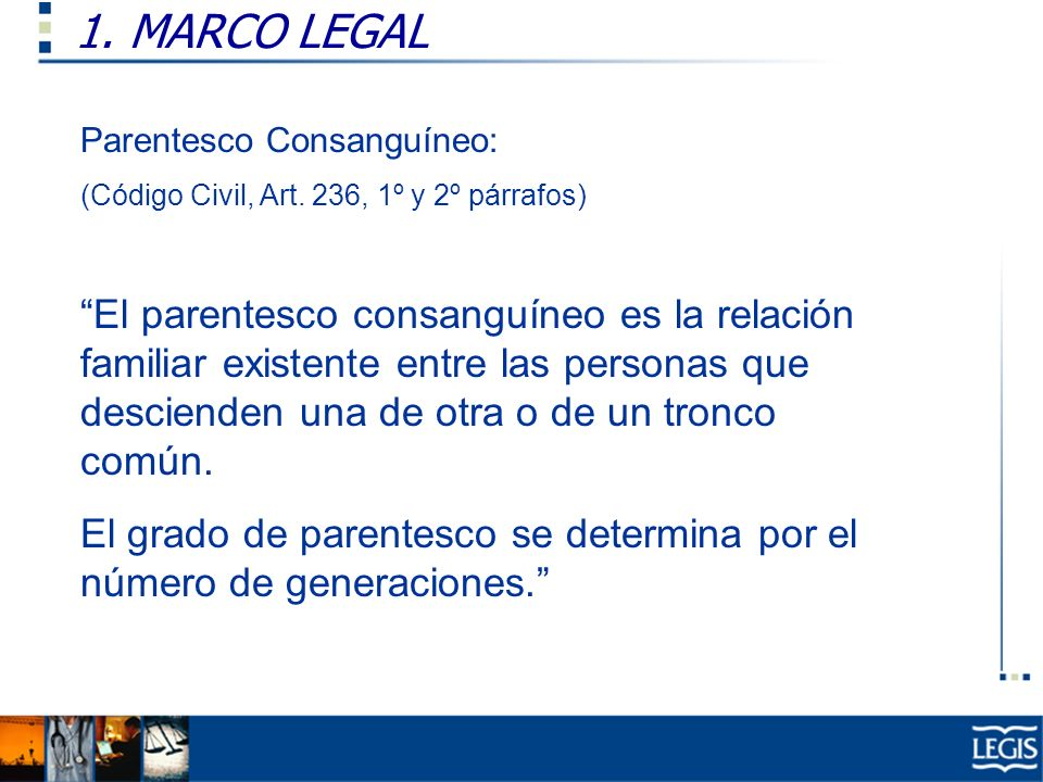 1. MARCO LEGAL Parentesco Consanguíneo: (Código Civil, Art. 236, 1º y 2º párrafos)