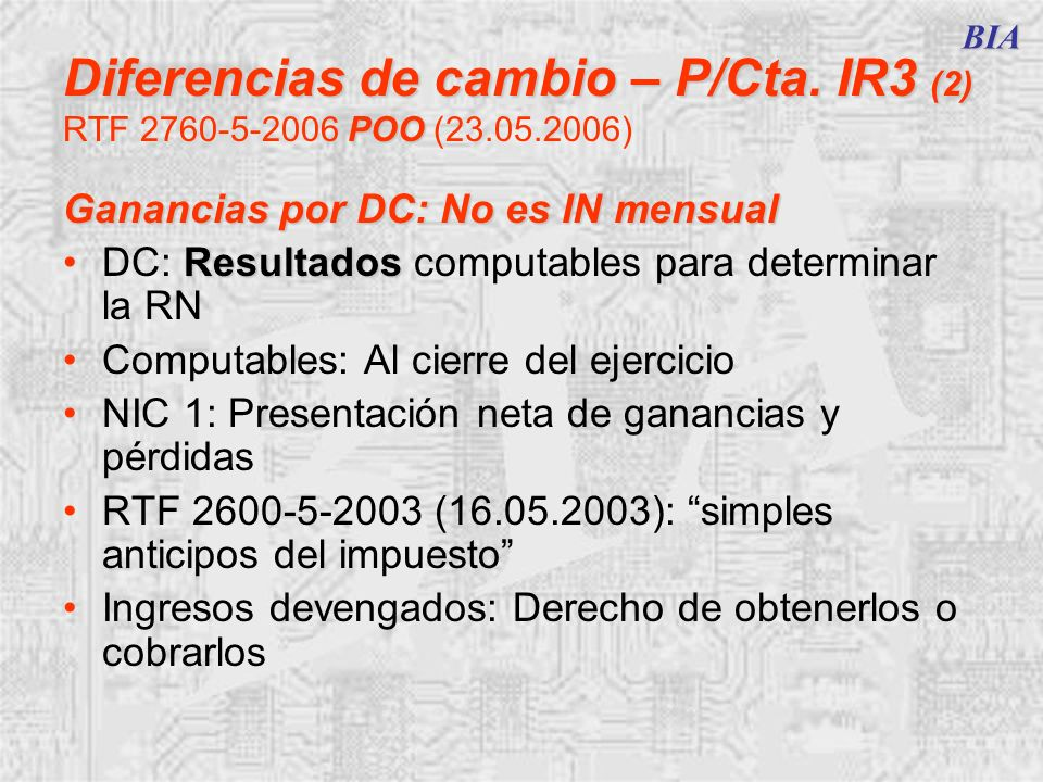 BIA Diferencias de cambio – P/Cta. IR3 (2) RTF 2760-5-2006 POO (23.05.2006) Ganancias por DC: No es IN mensual.