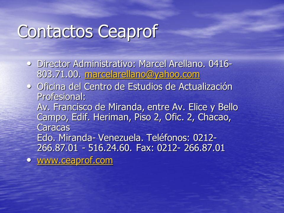 Contactos Ceaprof Director Administrativo: Marcel Arellano. 0416- 803.71.00. marcelarellano@yahoo.com.