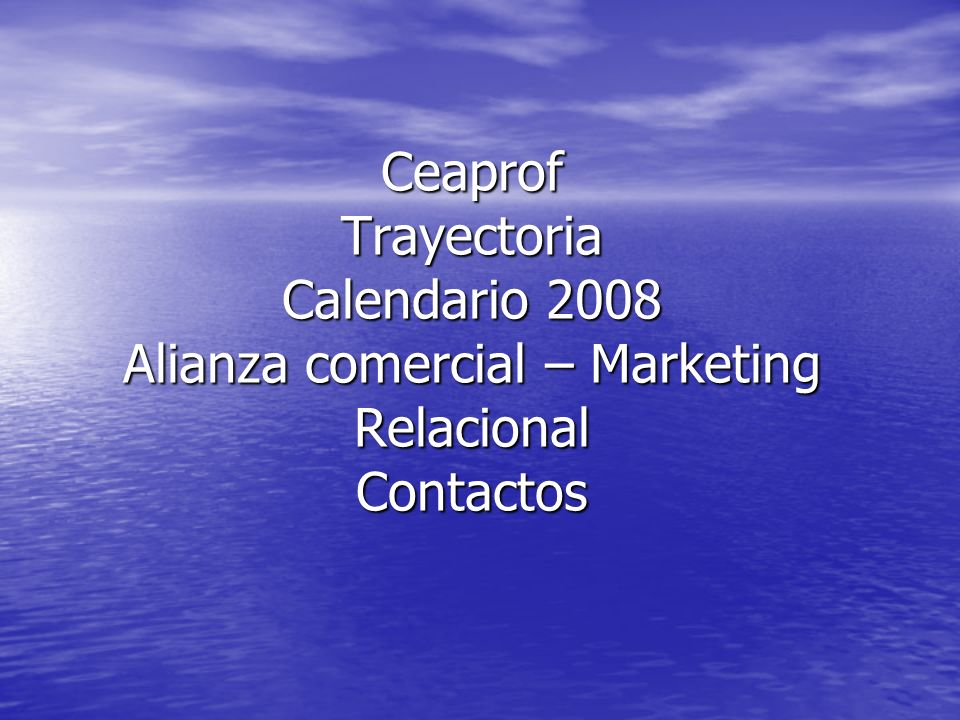 Ceaprof Trayectoria Calendario 2008 Alianza comercial – Marketing Relacional Contactos