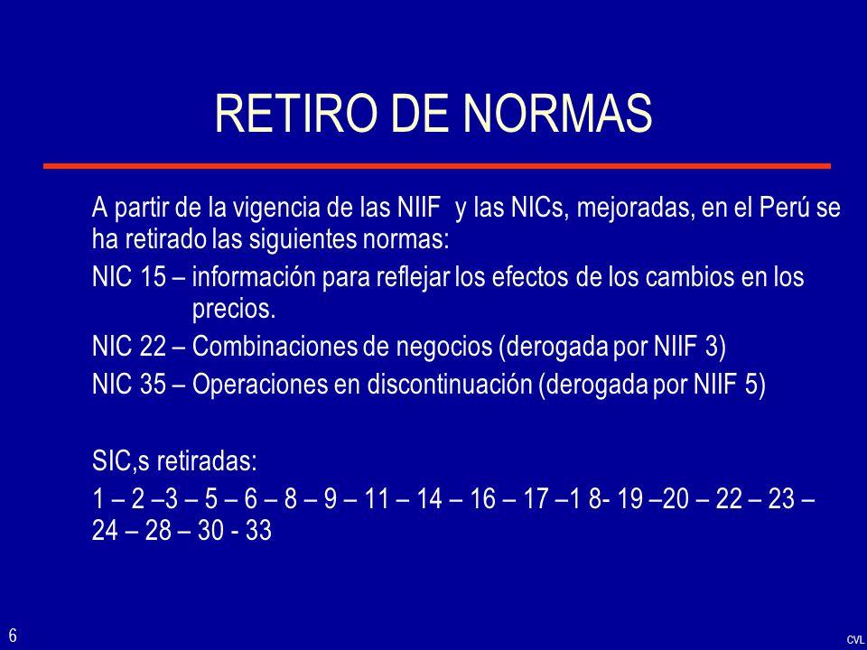 RETIRO DE NORMAS A partir de la vigencia de las NIIF y las NICs, mejoradas, en el Perú se ha retirado las siguientes normas: