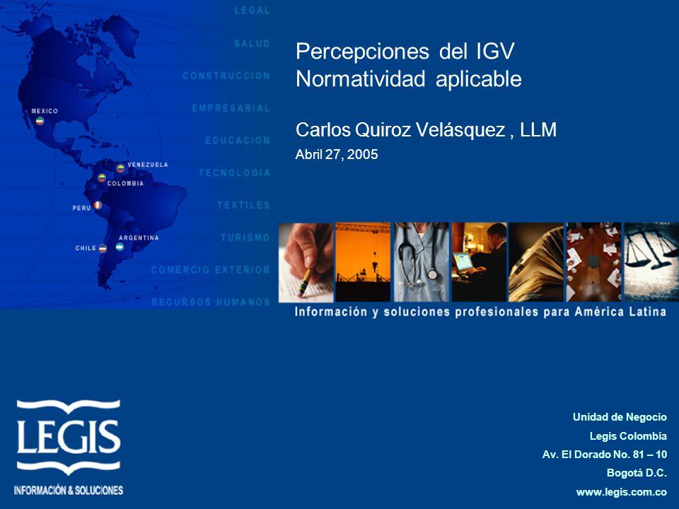 Percepciones del IGV Normatividad aplicable Carlos Quiroz Velásquez , LLM Abril 27, 2005