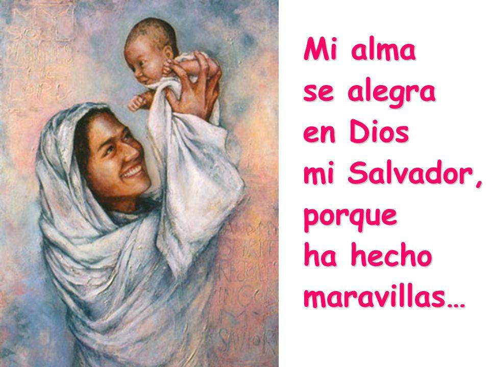 Mi alma se alegra en Dios mi Salvador, porque ha hecho maravillas…
