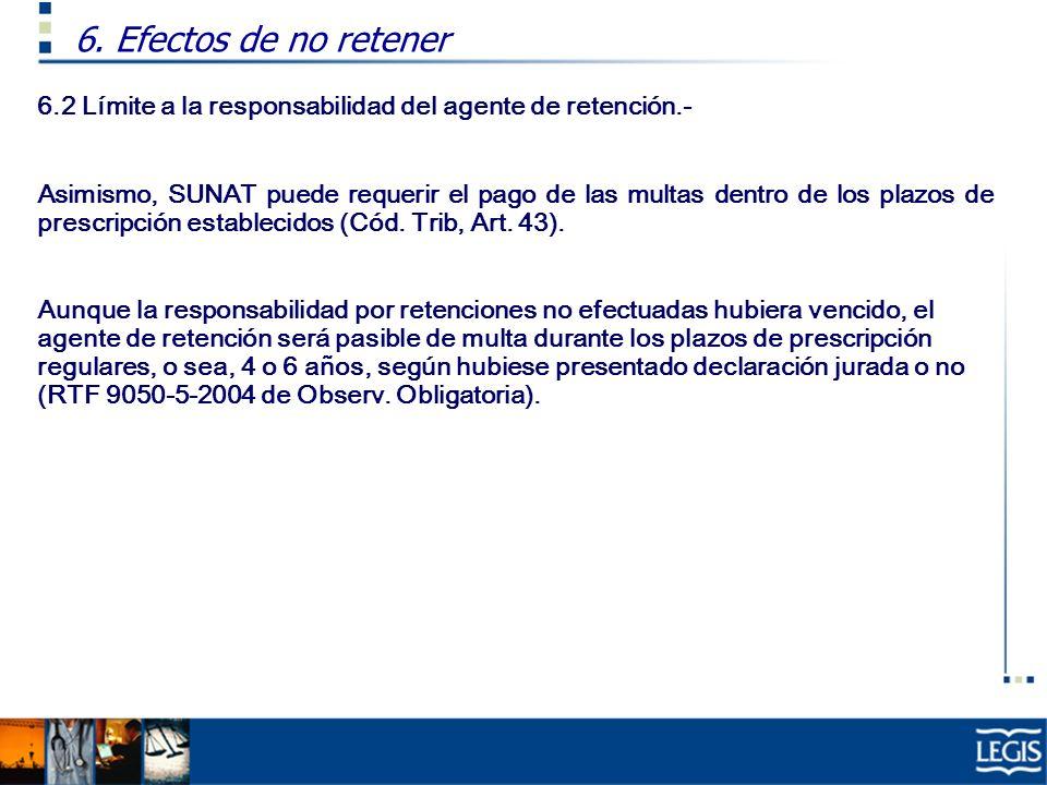 6. Efectos de no retener 6.2 Límite a la responsabilidad del agente de retención.-