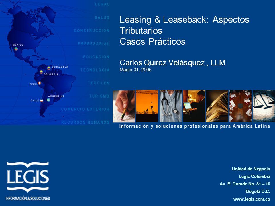 Leasing & Leaseback: Aspectos Tributarios Casos Prácticos Carlos Quiroz Velásquez , LLM Marzo 31, 2005