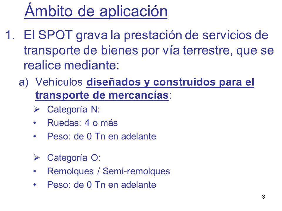 Ámbito de aplicaciónEl SPOT grava la prestación de servicios de transporte de bienes por vía terrestre, que se realice mediante:
