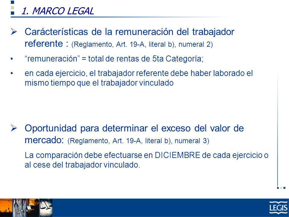 1. MARCO LEGALCarácterísticas de la remuneración del trabajador referente : (Reglamento, Art. 19-A, literal b), numeral 2)
