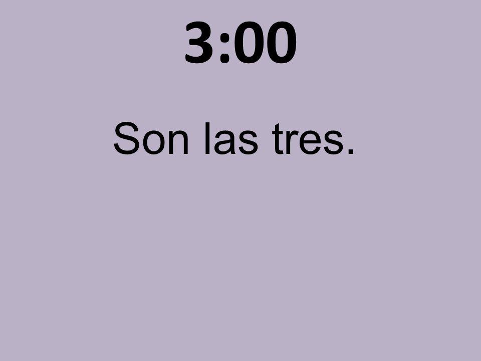 3:00 Son las tres.