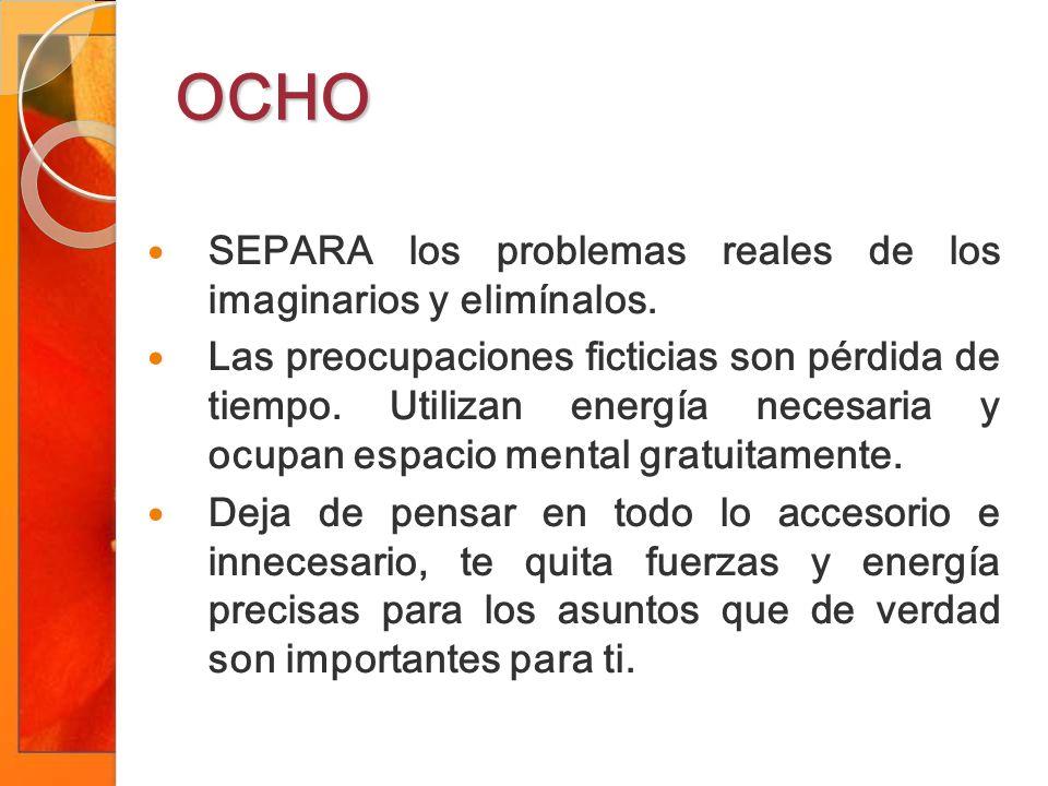 OCHO SEPARA los problemas reales de los imaginarios y elimínalos.