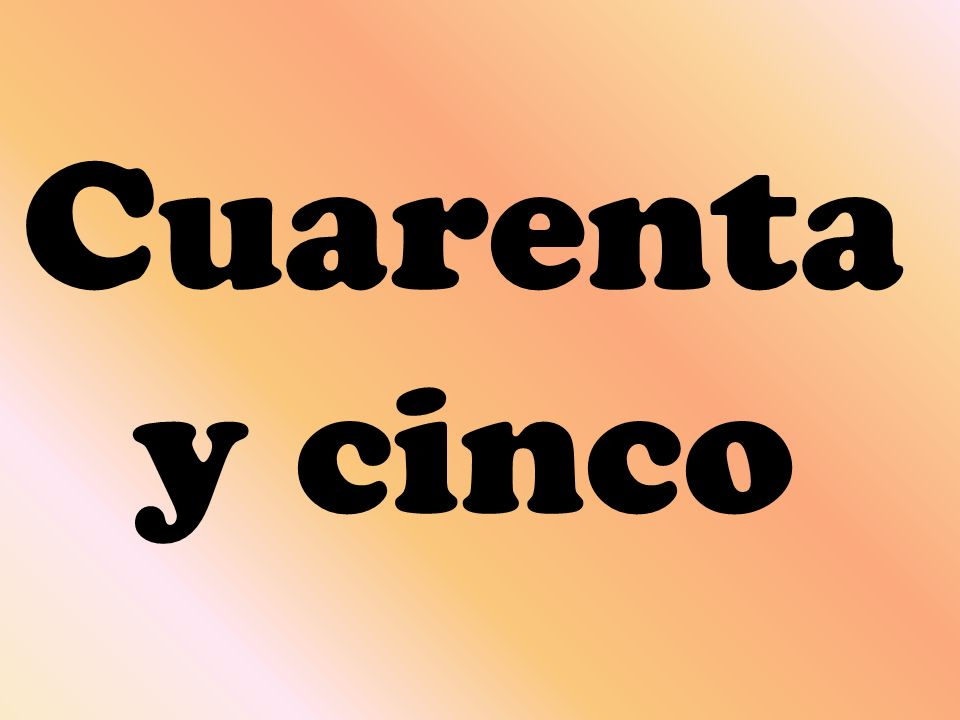 Cuarenta y cinco