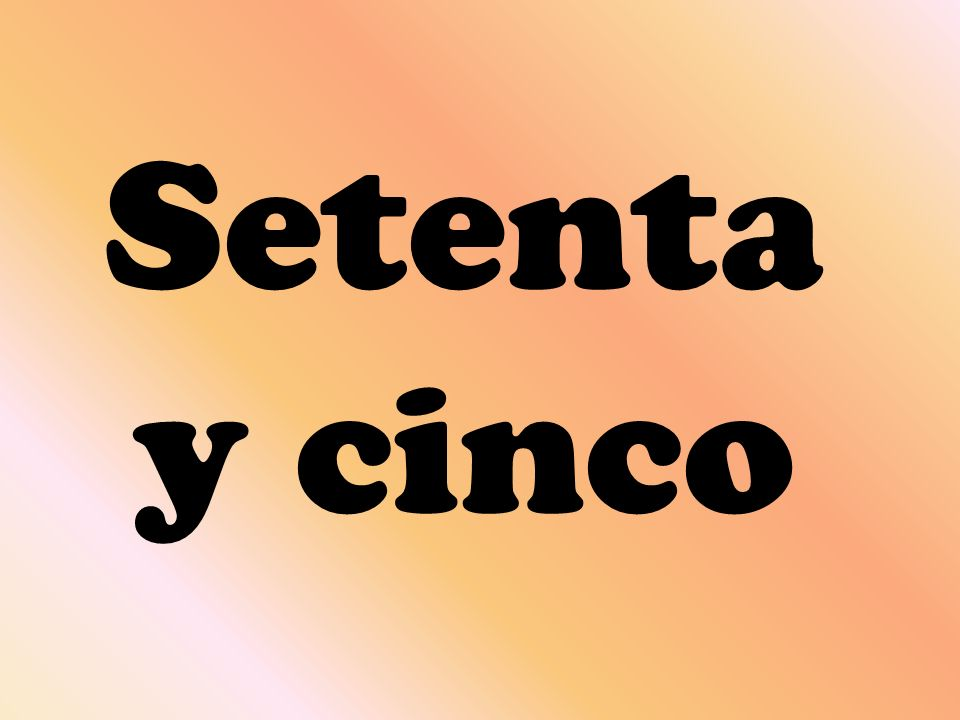 Setenta y cinco