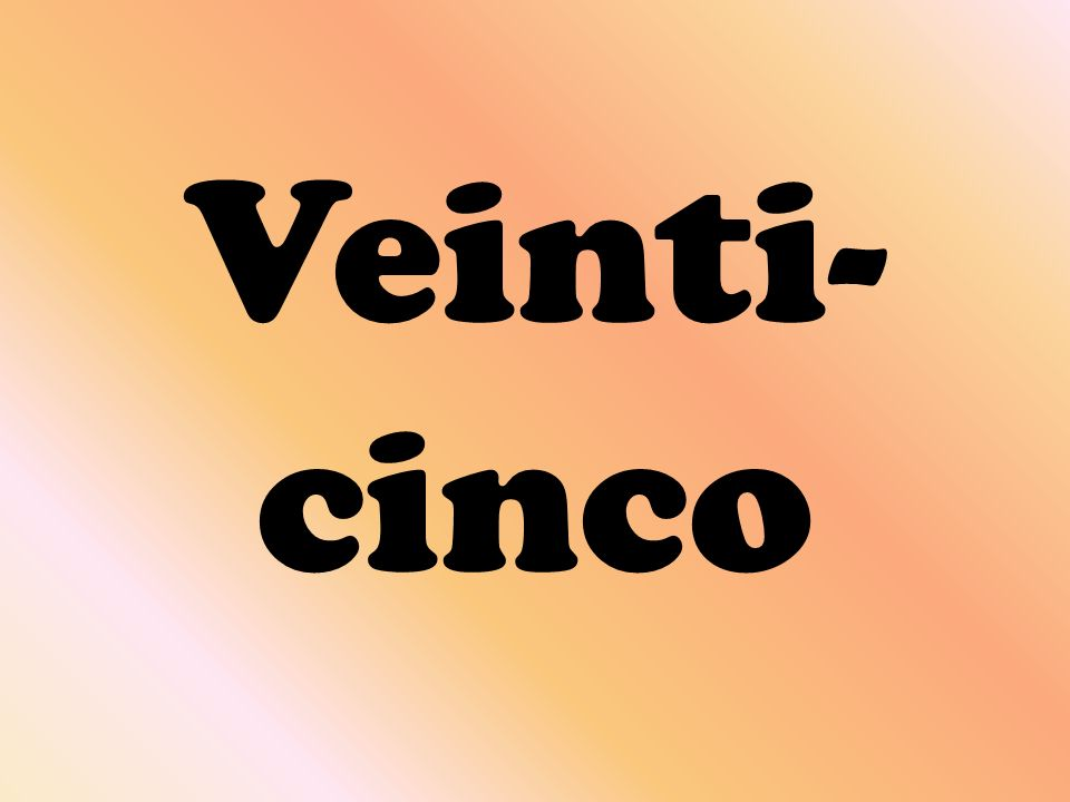 Veinti-cinco