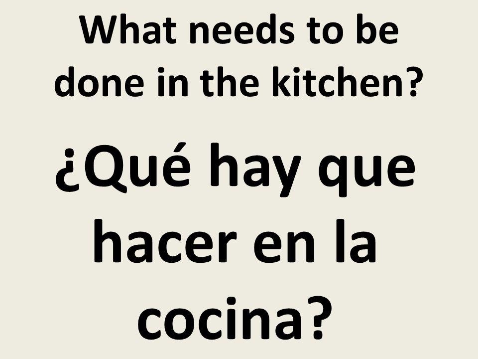 What needs to be done in the kitchen ¿Qué hay que hacer en la cocina