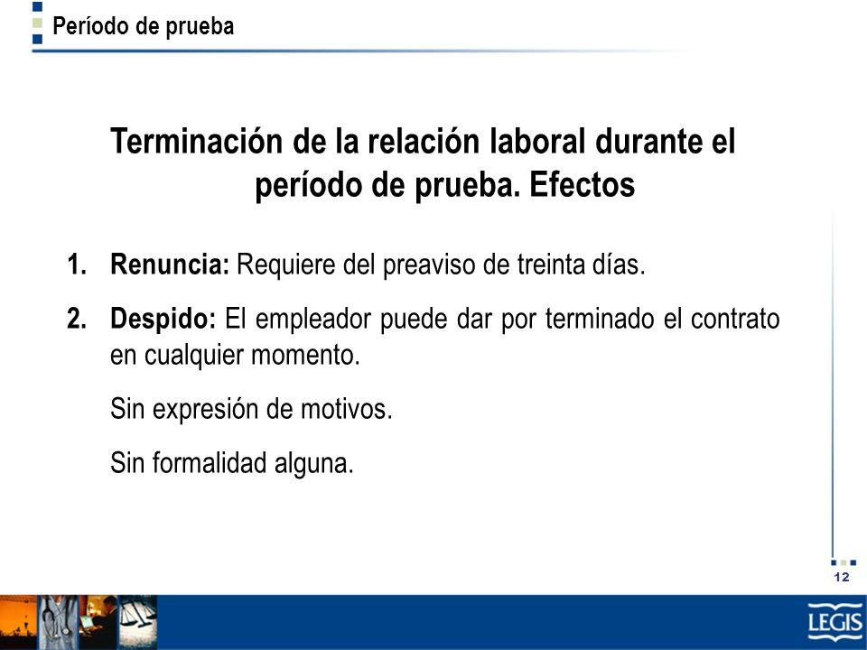 Período de prueba Terminación de la relación laboral durante el período de prueba. Efectos. Renuncia: Requiere del preaviso de treinta días.