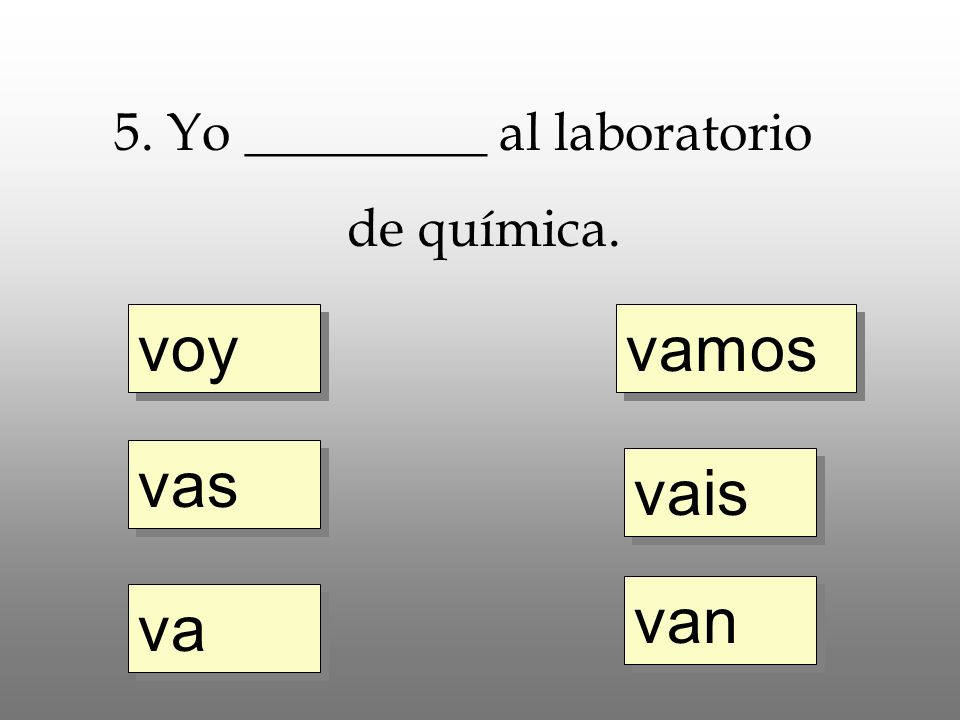 5. Yo _________ al laboratorio