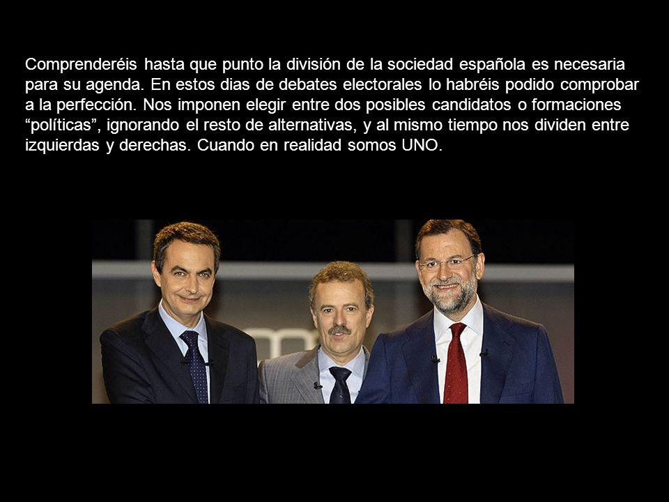 Comprenderéis hasta que punto la división de la sociedad española es necesaria para su agenda.