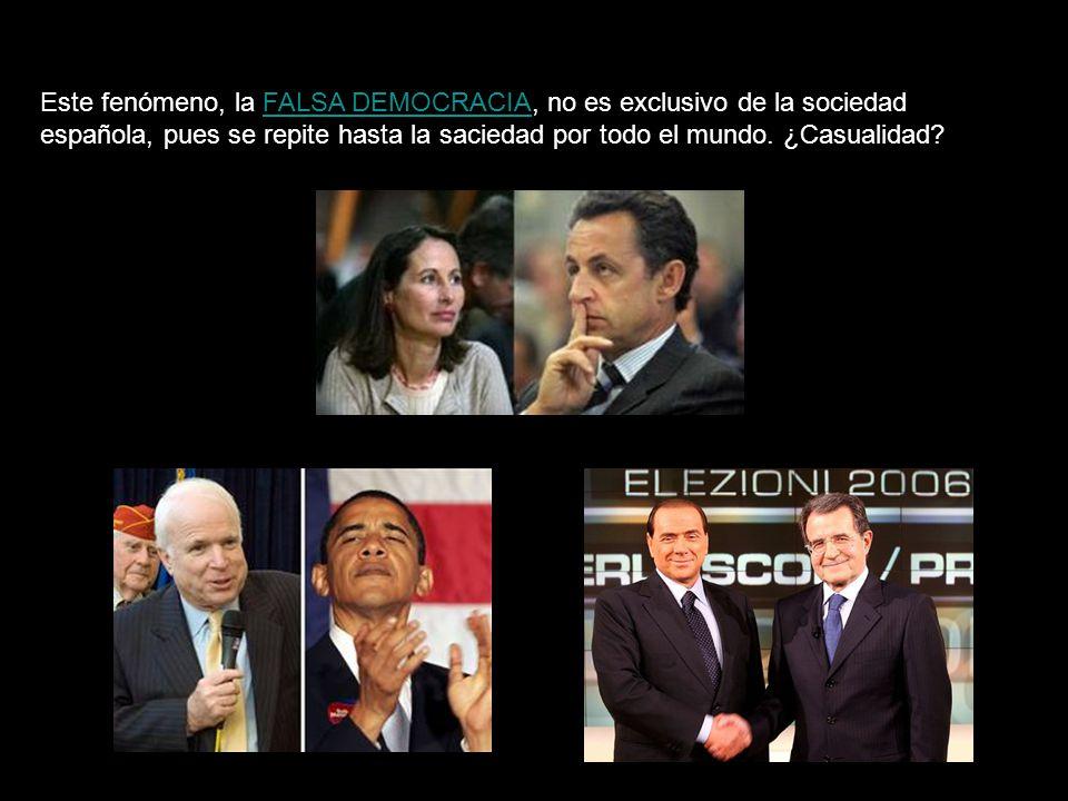Este fenómeno, la FALSA DEMOCRACIA, no es exclusivo de la sociedad española, pues se repite hasta la saciedad por todo el mundo.