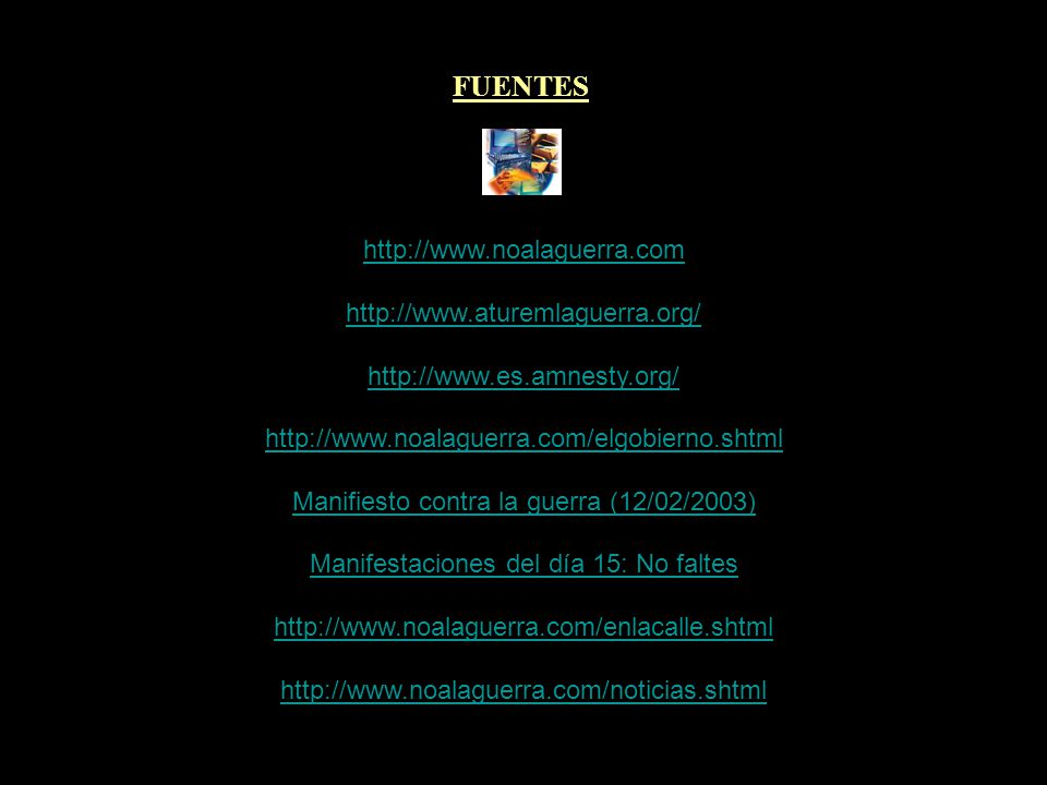 FUENTES http://www.noalaguerra.com http://www.aturemlaguerra.org/