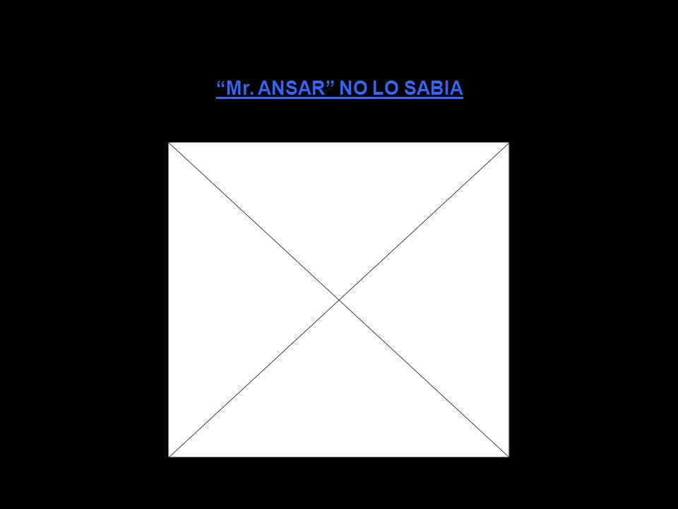Mr. ANSAR NO LO SABIA