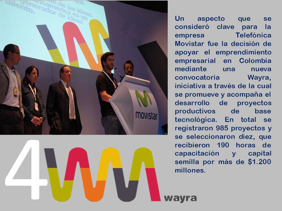 Un aspecto que se consideró clave para la empresa Telefónica Movistar fue la decisión de apoyar el emprendimiento empresarial en Colombia mediante una nueva convocatoria Wayra, iniciativa a través de la cual se promueve y acompaña el desarrollo de proyectos productivos de base tecnológica. En total se registraron 985 proyectos y se seleccionaron diez, que recibieron 190 horas de capacitación y capital semilla por más de $1.200 millones.