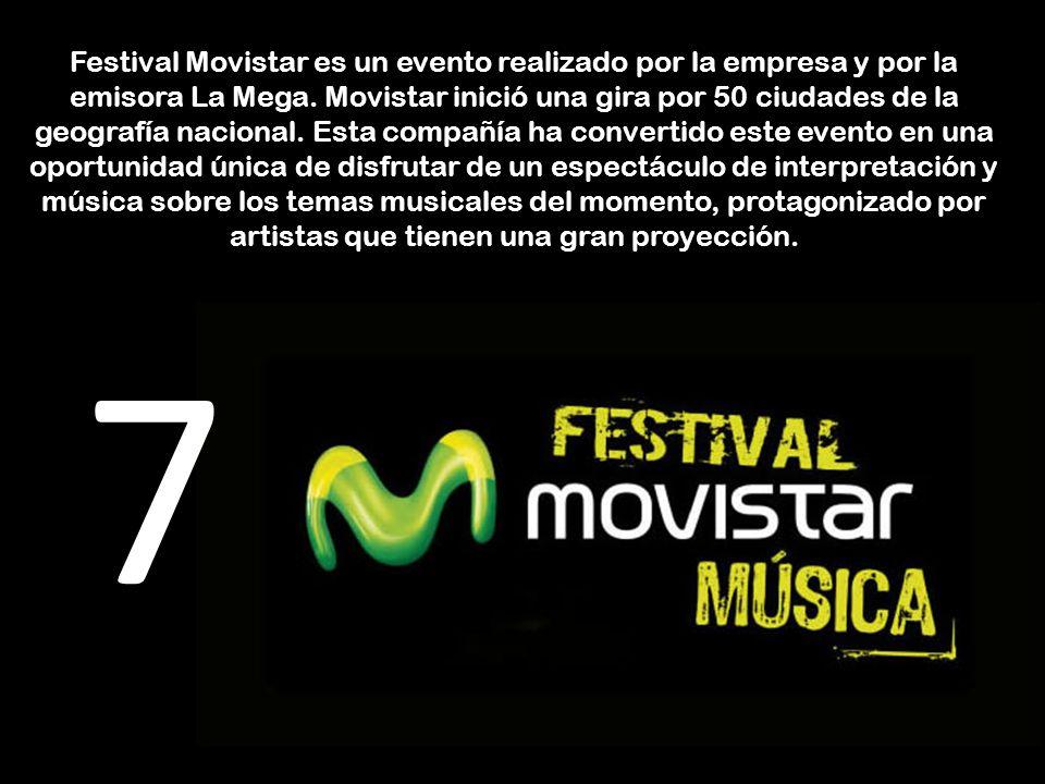 Festival Movistar es un evento realizado por la empresa y por la emisora La Mega. Movistar inició una gira por 50 ciudades de la geografía nacional. Esta compañía ha convertido este evento en una oportunidad única de disfrutar de un espectáculo de interpretación y música sobre los temas musicales del momento, protagonizado por artistas que tienen una gran proyección.
