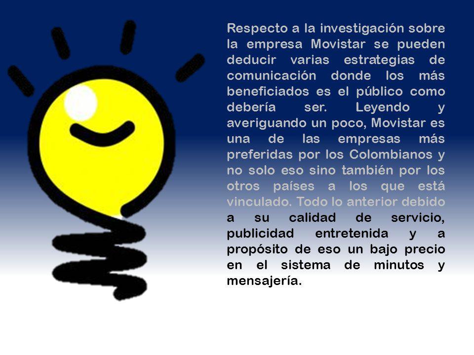 Respecto a la investigación sobre la empresa Movistar se pueden deducir varias estrategias de comunicación donde los más beneficiados es el público como debería ser.