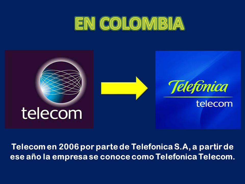 EN COLOMBIA Telecom en 2006 por parte de Telefonica S.A, a partir de ese año la empresa se conoce como Telefonica Telecom.