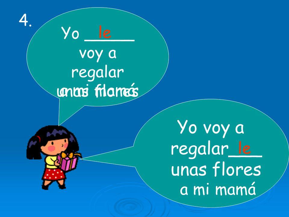 Yo voy a regalar___ unas flores