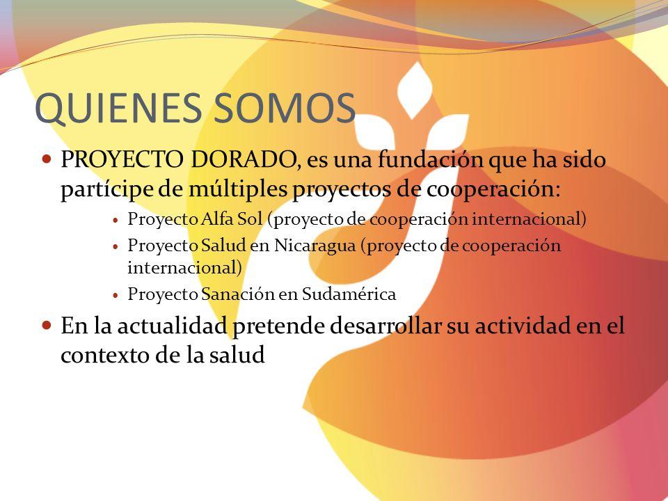 QUIENES SOMOS PROYECTO DORADO, es una fundación que ha sido partícipe de múltiples proyectos de cooperación: