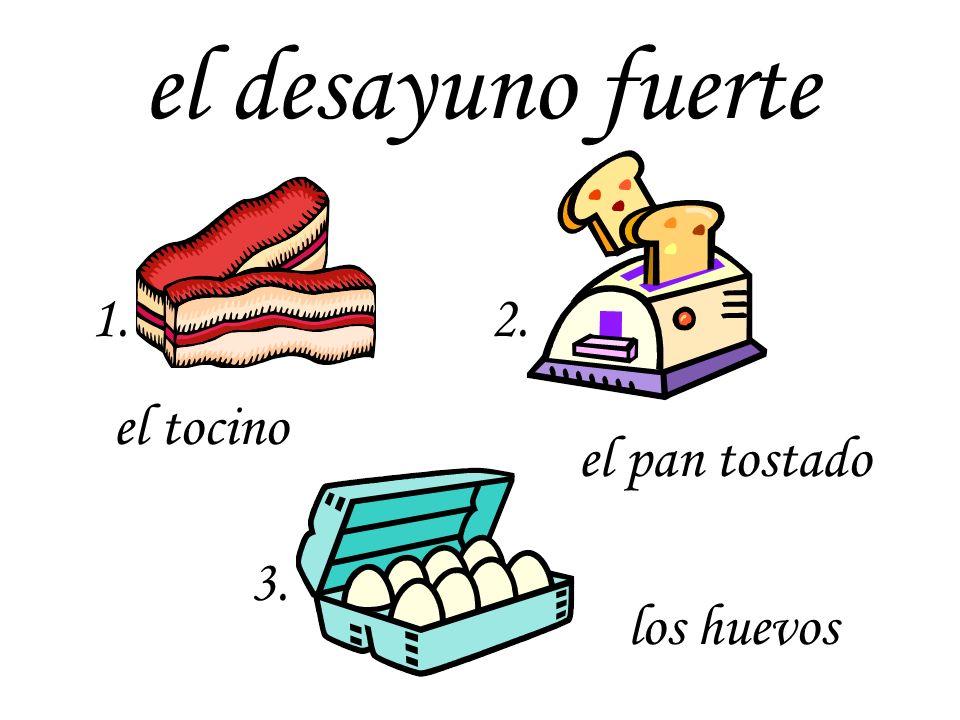 el desayuno fuerte 1. 2. el tocino el pan tostado 3. los huevos