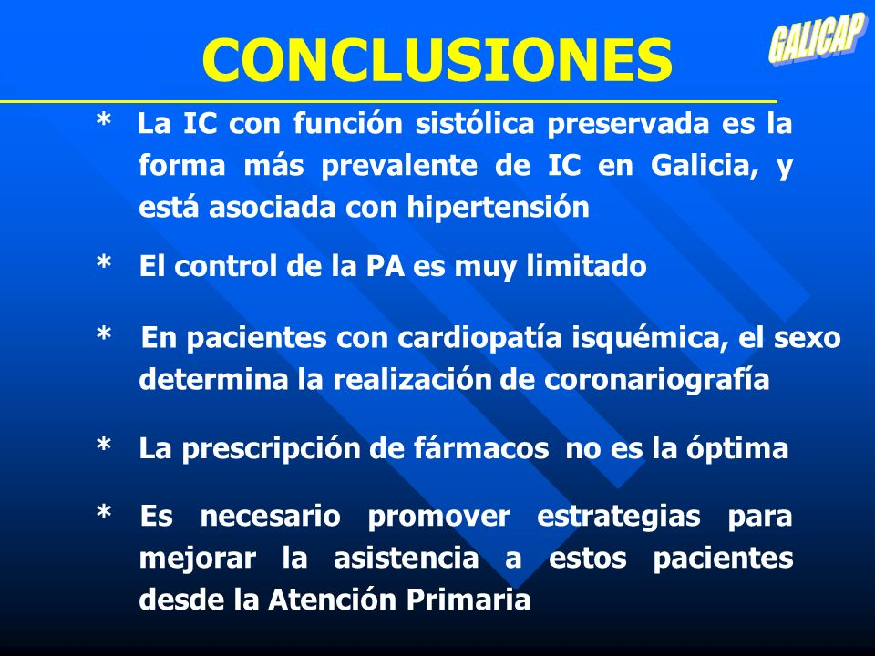 GALICAP CONCLUSIONES. * La IC con función sistólica preservada es la forma más prevalente de IC en Galicia, y está asociada con hipertensión.