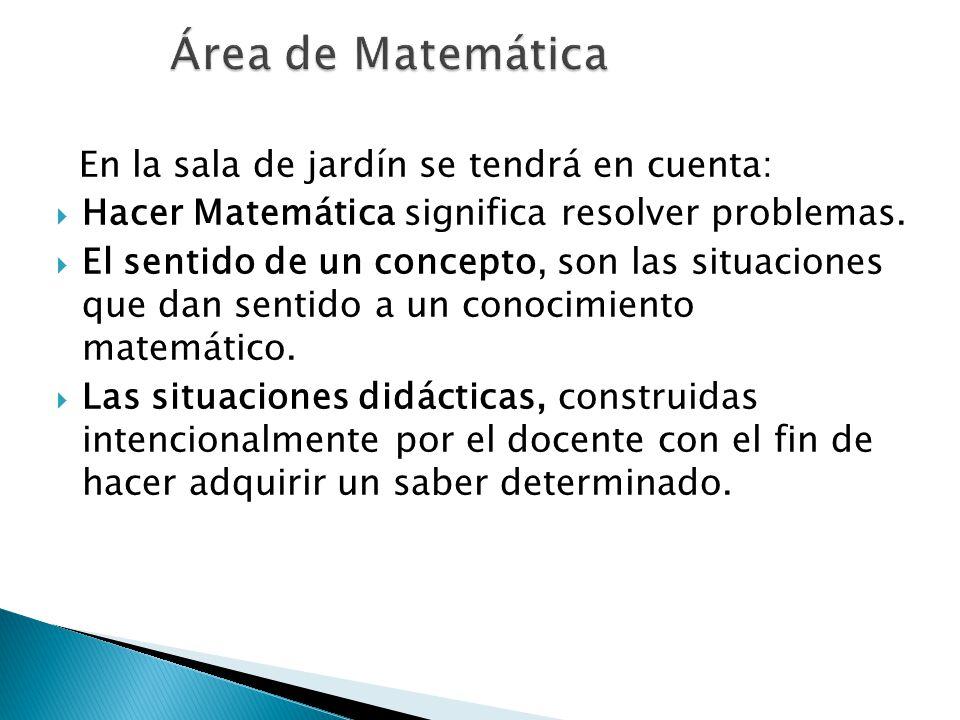 Área de Matemática En la sala de jardín se tendrá en cuenta:
