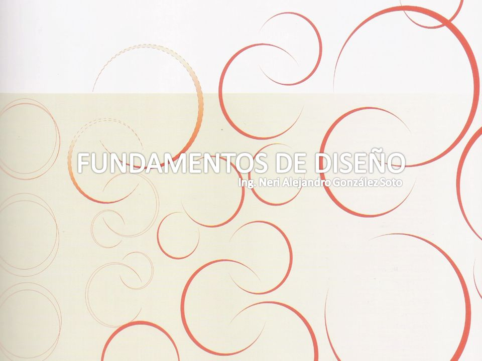 FUNDAMENTOS DE DISEÑO Ing. Neri Alejandro González Soto