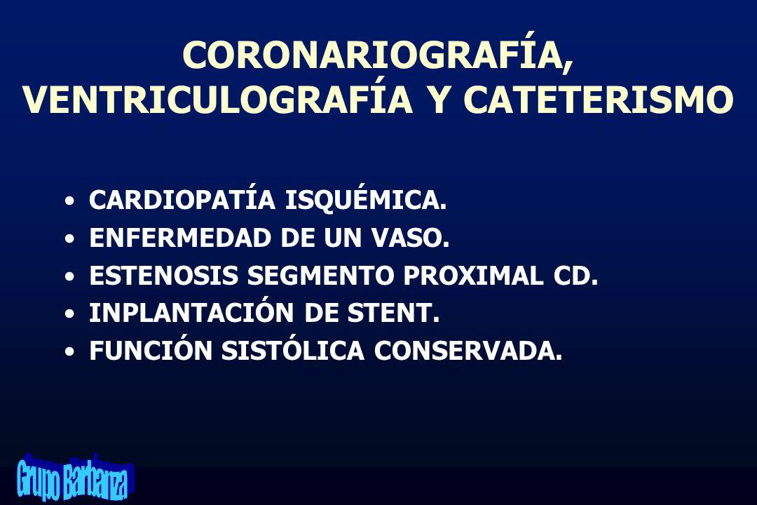 CORONARIOGRAFÍA, VENTRICULOGRAFÍA Y CATETERISMO