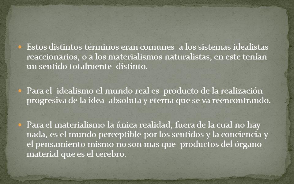 Estos distintos términos eran comunes a los sistemas idealistas reaccionarios, o a los materialismos naturalistas, en este tenían un sentido totalmente distinto.