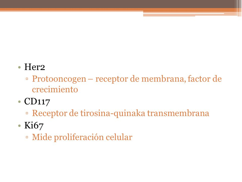 Her2 Protooncogen – receptor de membrana, factor de crecimiento. CD117. Receptor de tirosina-quinaka transmembrana.