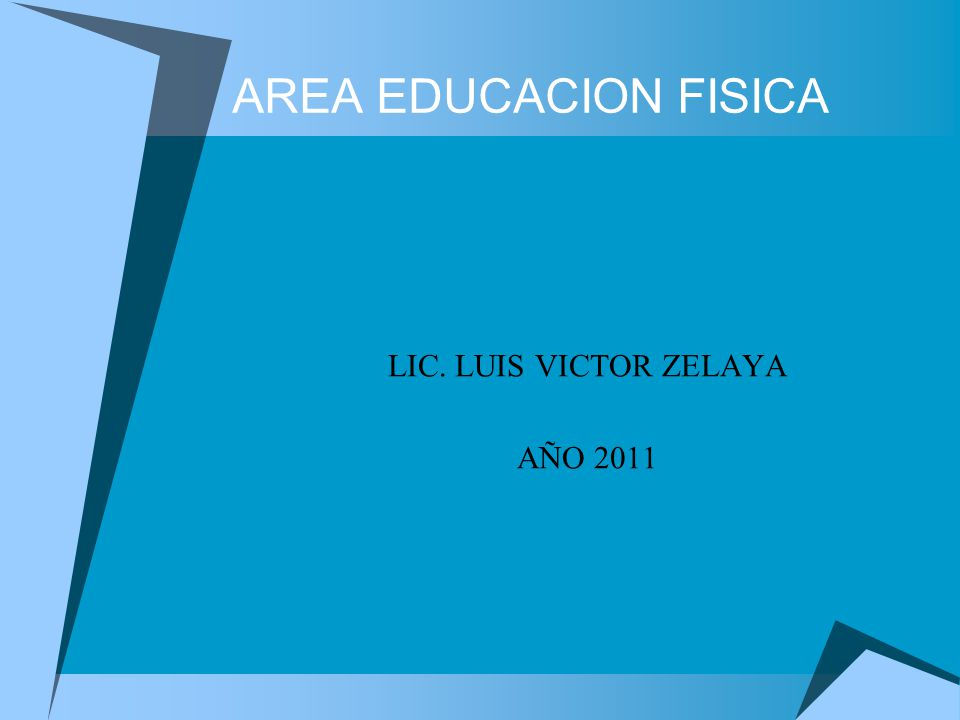 AREA EDUCACION FISICA LIC. LUIS VICTOR ZELAYA AÑO 2011