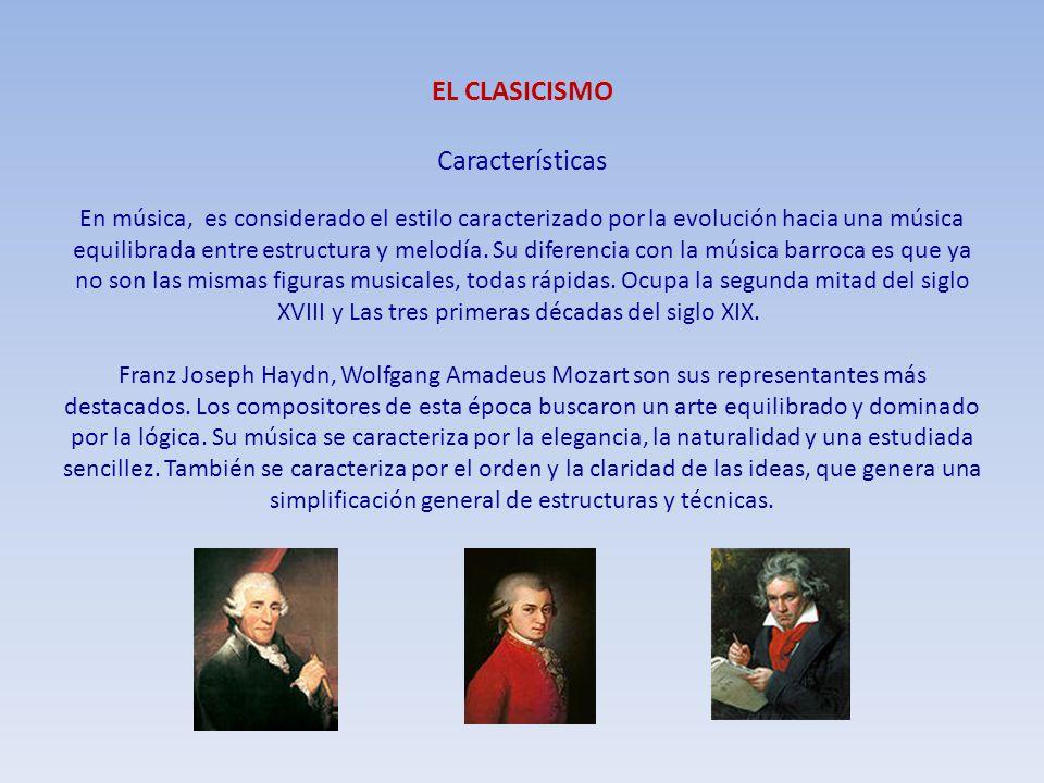 EL CLASICISMO Características En música, es considerado el estilo caracterizado por la evolución hacia una música equilibrada entre estructura y melodía.