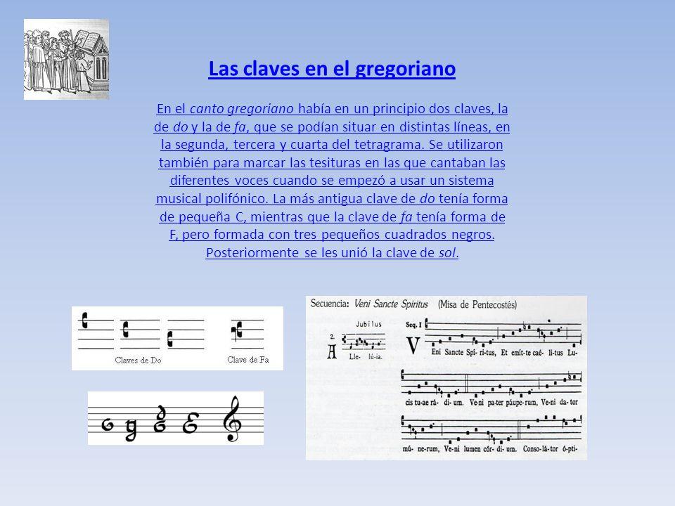 Las claves en el gregoriano En el canto gregoriano había en un principio dos claves, la de do y la de fa, que se podían situar en distintas líneas, en la segunda, tercera y cuarta del tetragrama.