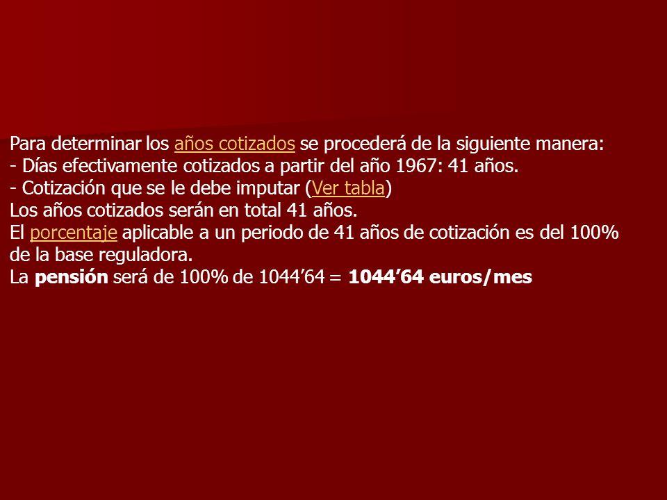 Para determinar los años cotizados se procederá de la siguiente manera: - Días efectivamente cotizados a partir del año 1967: 41 años. - Cotización que se le debe imputar (Ver tabla) Los años cotizados serán en total 41 años.
