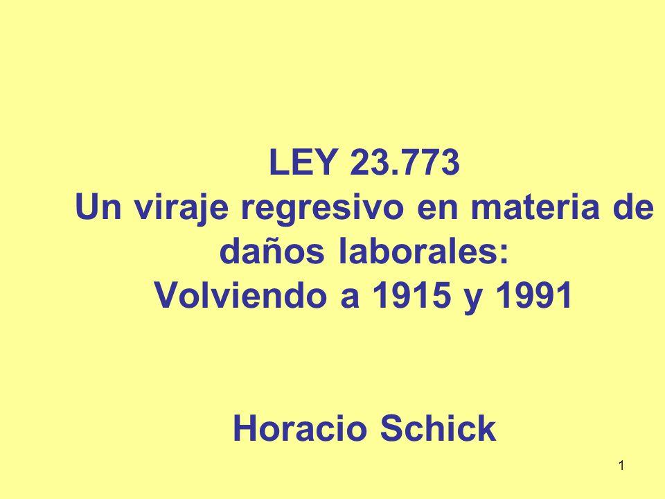 LEY 23.773 Un viraje regresivo en materia de daños laborales: Volviendo a 1915 y 1991 Horacio Schick