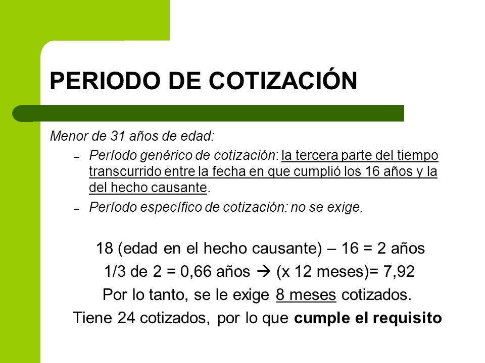 PERIODO DE COTIZACIÓN 18 (edad en el hecho causante) – 16 = 2 años