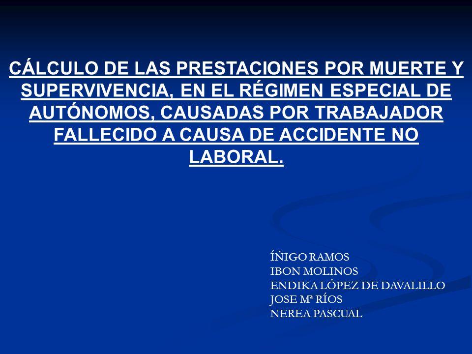 CÁLCULO DE LAS PRESTACIONES POR MUERTE Y SUPERVIVENCIA, EN EL RÉGIMEN ESPECIAL DE AUTÓNOMOS, CAUSADAS POR TRABAJADOR FALLECIDO A CAUSA DE ACCIDENTE NO LABORAL.