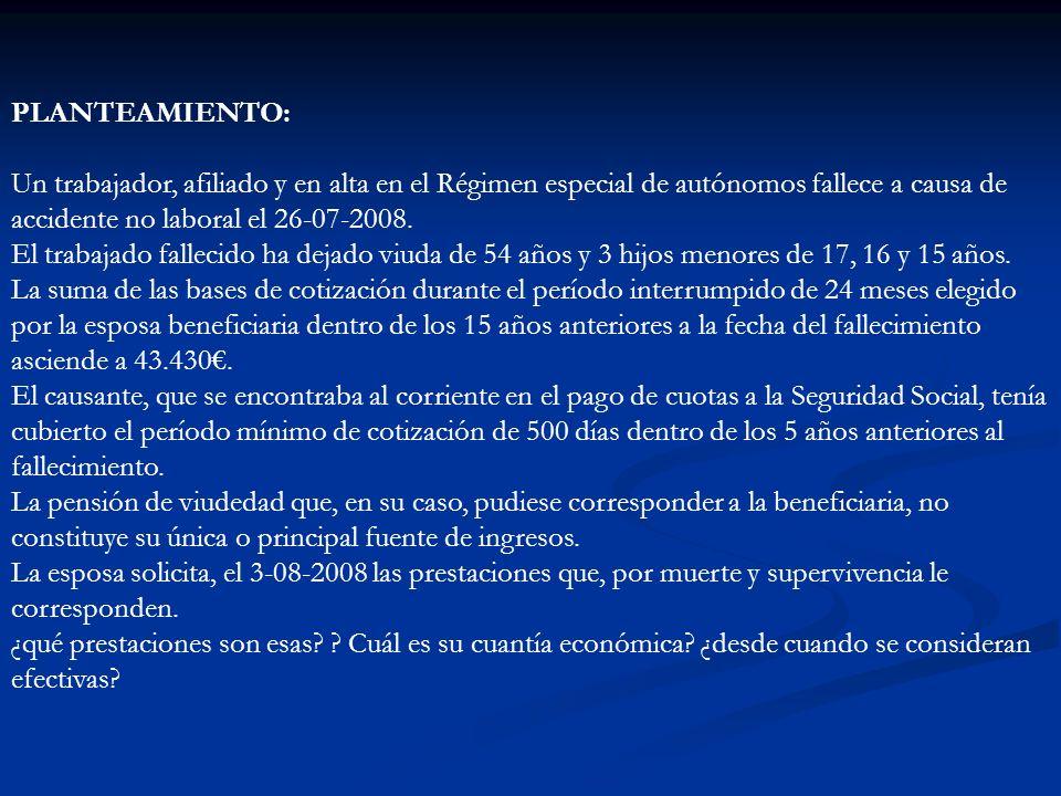 PLANTEAMIENTO: Un trabajador, afiliado y en alta en el Régimen especial de autónomos fallece a causa de accidente no laboral el 26-07-2008.