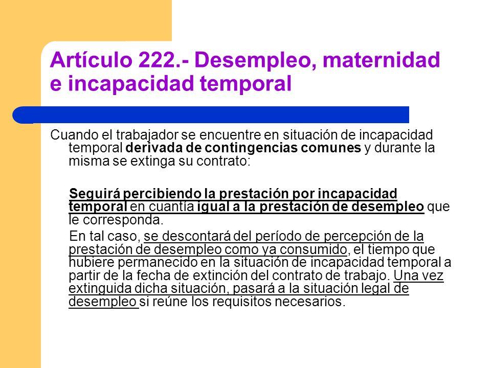 Artículo 222.- Desempleo, maternidad e incapacidad temporal